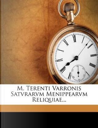M. Terenti Varronis Satvrarvm Menippearvm Reliquiae... by Marcus Terentius Varro