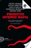 Prodotto Interno Mafia by Domenico Mogavero, Ivan Lo Bello, Moisés Naím, Nicola Gratteri, Pietro Grasso