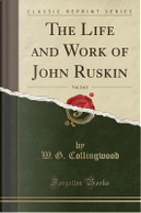 The Life and Work of John Ruskin, Vol. 2 of 2 (Classic Reprint) by W. G. Collingwood