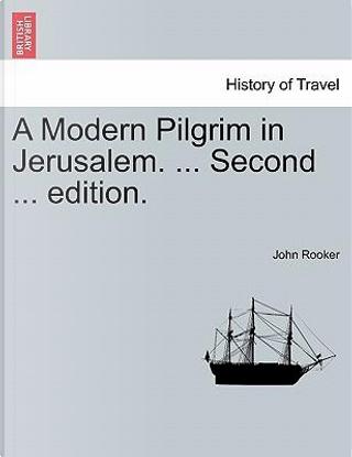A Modern Pilgrim in Jerusalem. ... Second ... edition. by John Rooker