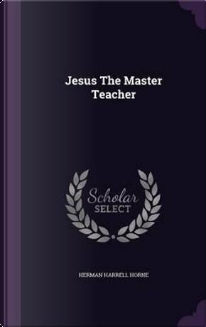 Jesus, the Master Teacher by Herman Harrell Horne