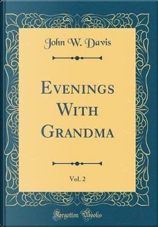 Evenings With Grandma, Vol. 2 (Classic Reprint) by John W. Davis