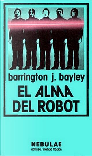 El alma del robot by Barrington J. Bayley