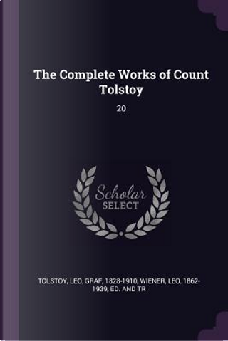The Complete Works of Count Tolstoy by Leo Tolstoy