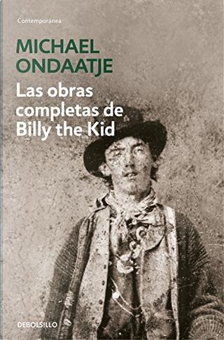 Las obras completas de Billy el Niño by Michael Ondaatje