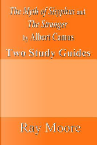 The Myth of Sisyphus and the Stranger by Albert Camus