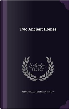 Two Ancient Homes by William Ebenezer Abbot