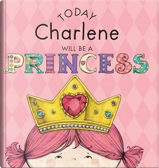 Today Charlene Will Be a Princess by Paula Croyle