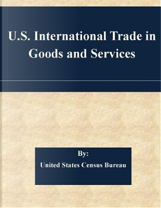 U.s. International Trade in Goods and Services by United States Census Bureau