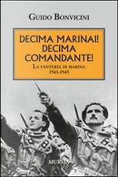 Decima Marinai! Decima Comandante! La fanteria di marina 1943-1945 by Guido Bonvicini