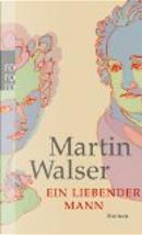 Ein liebender Mann by Martin Walser