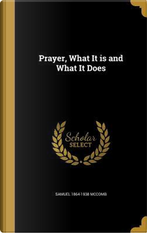 PRAYER WHAT IT IS & WHAT IT DO by Samuel 1864-1938 McComb