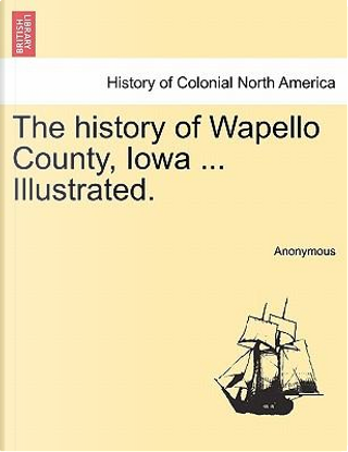 The History of Wapello County, Iowa Illustrated by ANONYMOUS