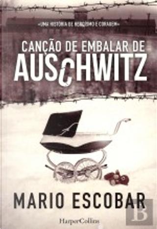 Canção de Embalar de Auschwitz by Mario Escobar