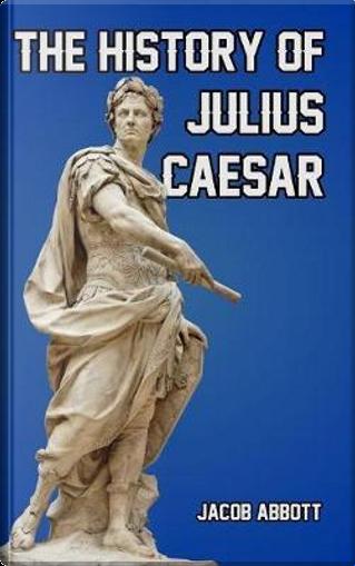 The History of Julius Caesar by Jacob Abbott