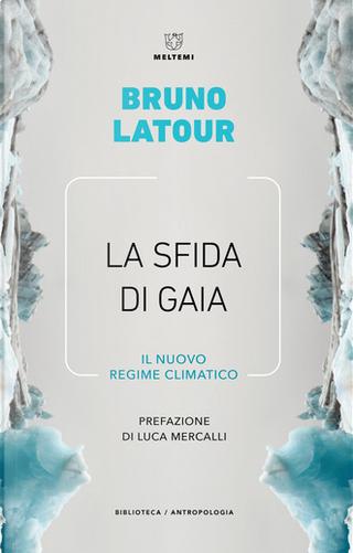 La sfida di Gaia by Bruno Latour