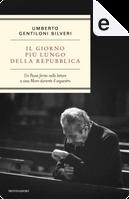 Il giorno più lungo della Repubblica by Umberto Gentiloni Silveri