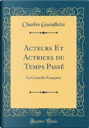 Acteurs Et Actrices du Temps Passé by Charles Gueullette