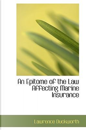 An Epitome of the Law Affecting Marine Insurance by Lawrence Duckworth