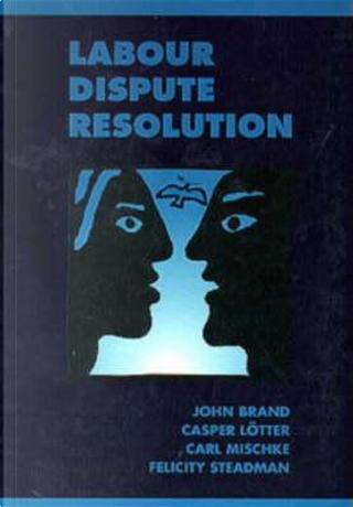 Labour Dispute Resolution by C. Mischke