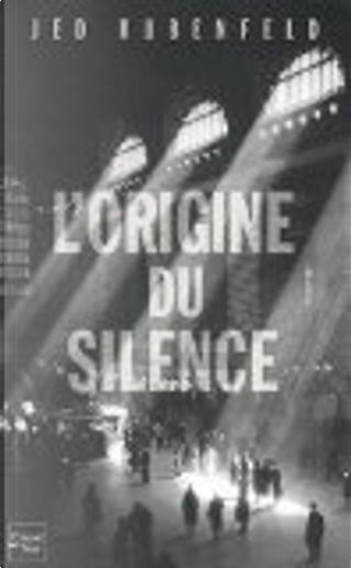 L'origine du silence by Jed Rubenfeld