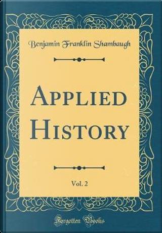 Applied History, Vol. 2 (Classic Reprint) by Benjamin Franklin Shambaugh
