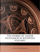The Works of Louise Muhlbach in Eighteen Volumes by L. 1814 Muhlbach