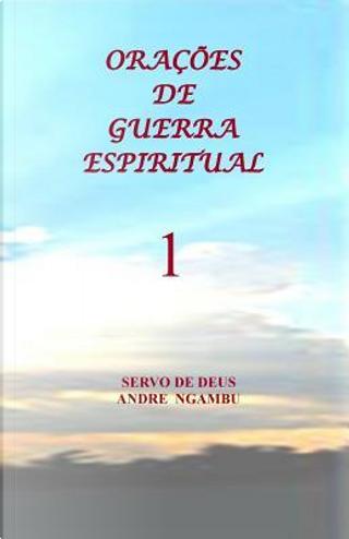 Orações De Guerra Espiritual by Andre Ngambu