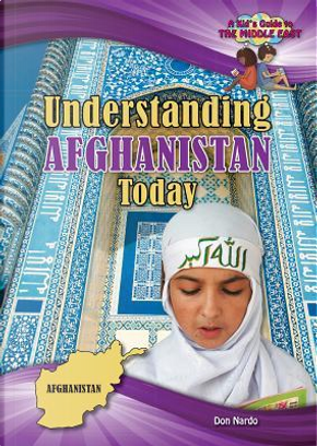 Understanding Afghanistan Today by Don Nardo