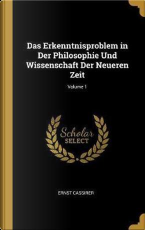 Das Erkenntnisproblem in Der Philosophie Und Wissenschaft Der Neueren Zeit; Volume 1 by Ernst Cassirer