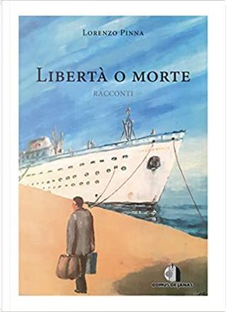 Libertà o morte by Lorenzo Pinna