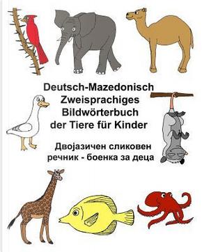 Deutsch-mazedonisch Zweisprachiges Bildwörterbuch Der Tiere Für Kinder by Richard, Jr. Carlson