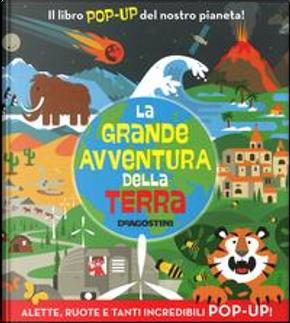 La grande avventura della terra. Libro pop-up by Dan Green