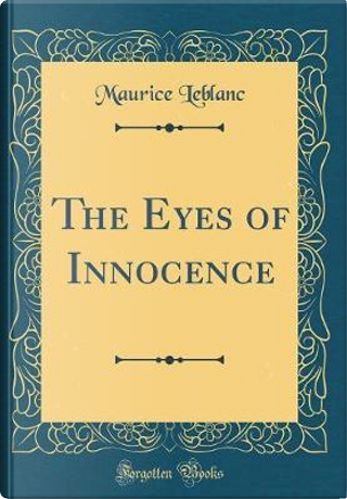 The Eyes of Innocence (Classic Reprint) by Maurice Leblanc