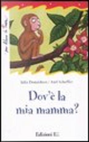 Dov'è la mia mamma? by Julia Donaldson