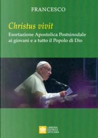 Esortazione apostolica postsinodale Christus vivit ai giovani e a tutto il popolo di Dio by Franciscus