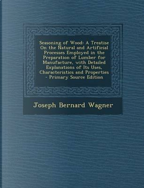 Seasoning of Wood by Joseph Bernard Wagner