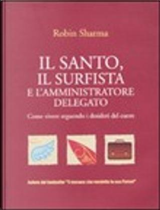 Il santo, il surfista e l'amministratore delegato by Robin S. Sharma