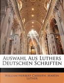 Auswahl Aus Luthers Deutschen Schriften by William Herbert Carruth