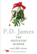 The Mistletoe Murder by P. D. James