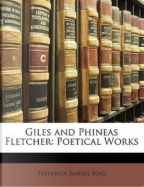 Giles and Phineas Fletcher by Frederick Samuel Boas