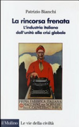La rincorsa frenata. L'industria italiana dall'unità alla crisi globale by Patrizio Bianchi