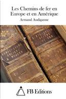 Les Chemins De Fer En Europe Et En Amérique by Armand Audiganne