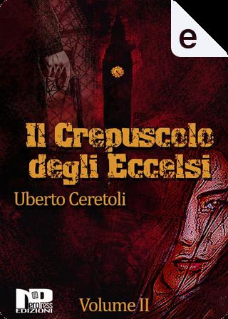 Il crepuscolo degli eccelsi - Vol. 2 by Uberto Ceretoli