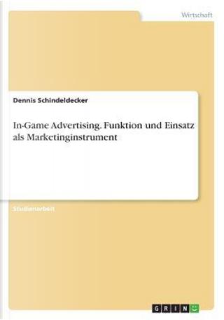 In-Game Advertising. Funktion und Einsatz als Marketinginstrument by Dennis Schindeldecker