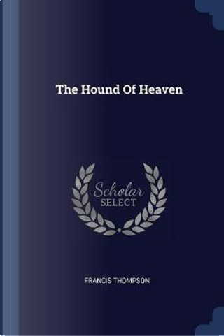 The Hound of Heaven by Francis Thompson