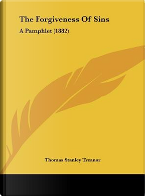 The Forgiveness Of Sins by Thomas Stanley Treanor