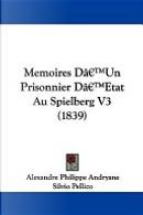 Memoires D'Un Prisonnier D'Etat Au Spielberg V3 (1839) by Alexandre Philippe Andryane