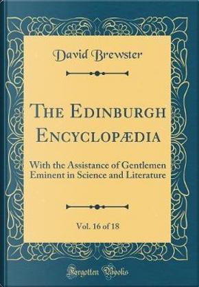 The Edinburgh Encyclopædia, Vol. 16 of 18 by David Brewster