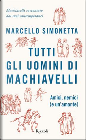 Tutti gli uomini di Machiavelli by Marcello Simonetta